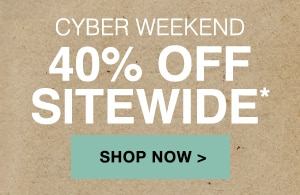 Cyber Weekend 40% off Sitewide. Shop Now.